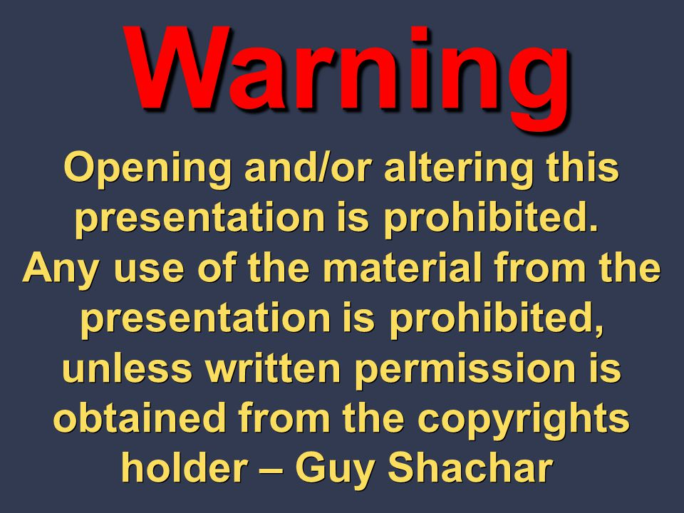 Opening and/or altering this presentation is prohibited. Any use of the material from the presentation is prohibited, unless written permission is obt