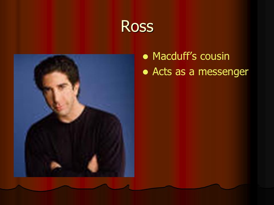 Ross Macduffs cousin Acts as a messenger