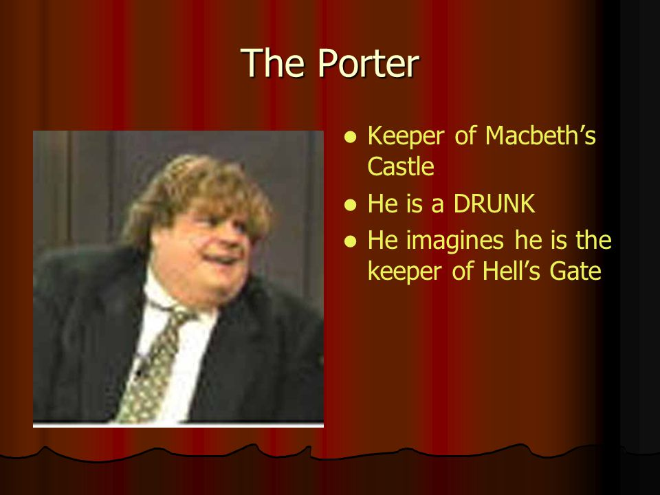 The Porter Keeper of Macbeths Castle He is a DRUNK He imagines he is the keeper of Hells Gate