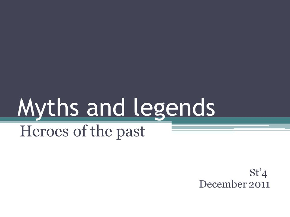 Myths and legends Heroes of the past St4 December 2011