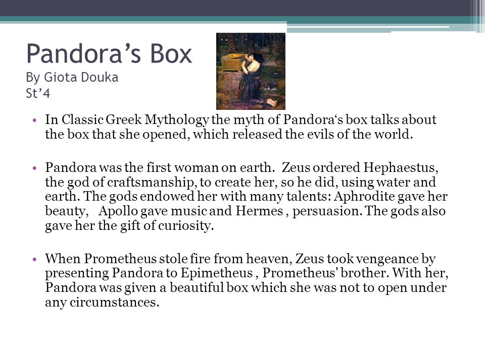 Pandoras Box By Giota Douka St4 In Classic Greek Mythology the myth of Pandoras box talks about the box that she opened, which released the evils of the world.