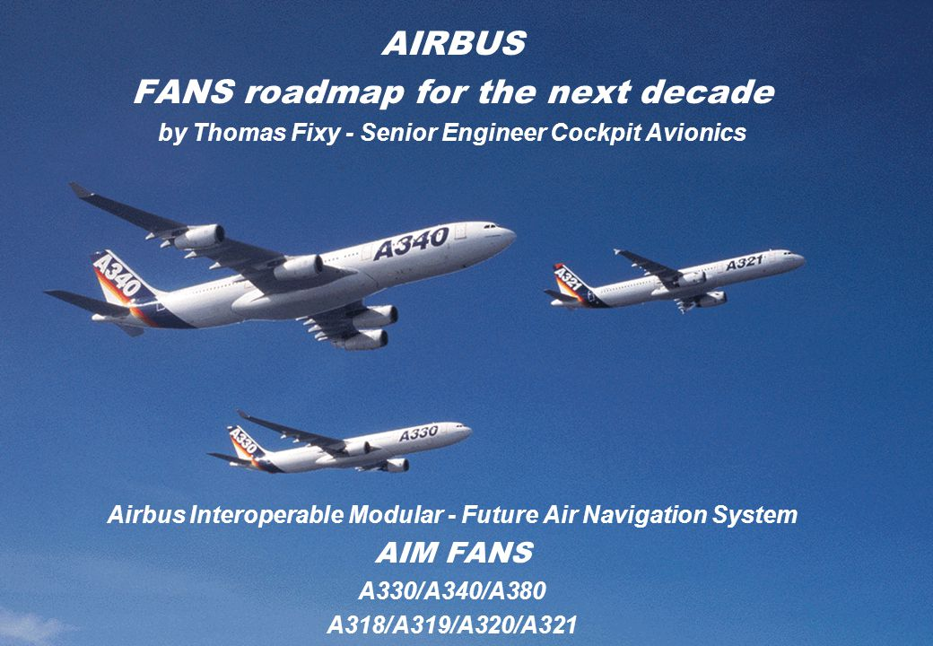 AiRBUS 441.0317/0112 Trajectory Prelimnary coordination (PTC) First come, First serve On time, First serve CNS/ATM Trajectory dissemination (FLIPCY 4D) / Trajectory Replanning (4DTR) ETA/RTA negociation One integrated Gate to Gate approach Surface Enhanced Visual Acquisition (SEVA ) Cluster Control (CC) Station keeping (SK) Extended Visual Acquisition (EVA) GLS, MLS,.....