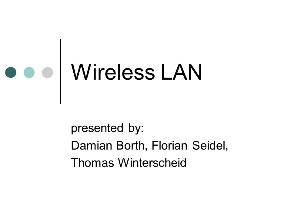 Wireless LAN presented by: Damian Borth, Florian Seidel, Thomas Winterscheid