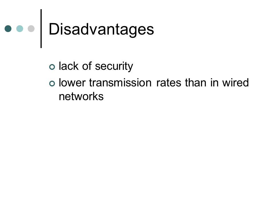 Disadvantages lack of security lower transmission rates than in wired networks