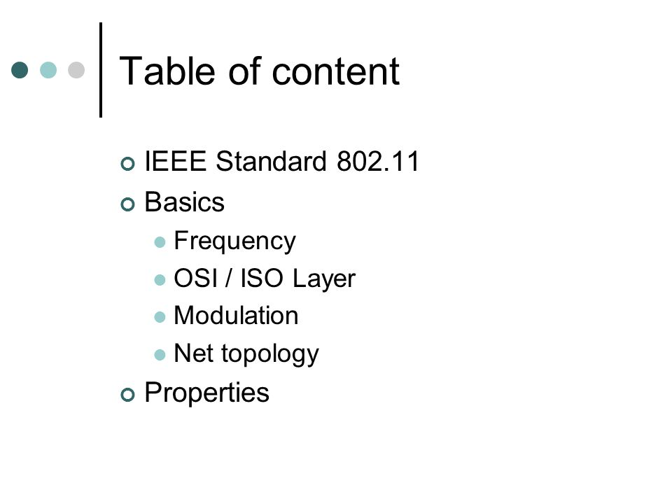 Table of content IEEE Standard 802.11 Basics Frequency OSI / ISO Layer Modulation Net topology Properties