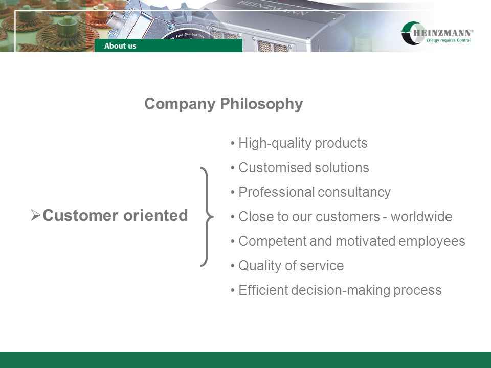 Company Philosophy Customer oriented High-quality products Customised solutions Professional consultancy Close to our customers - worldwide Competent