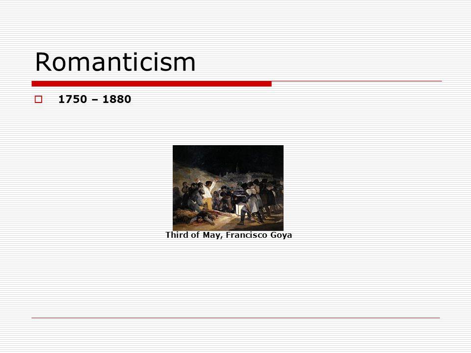 Romanticism 1750 – 1880 Third of May, Francisco Goya