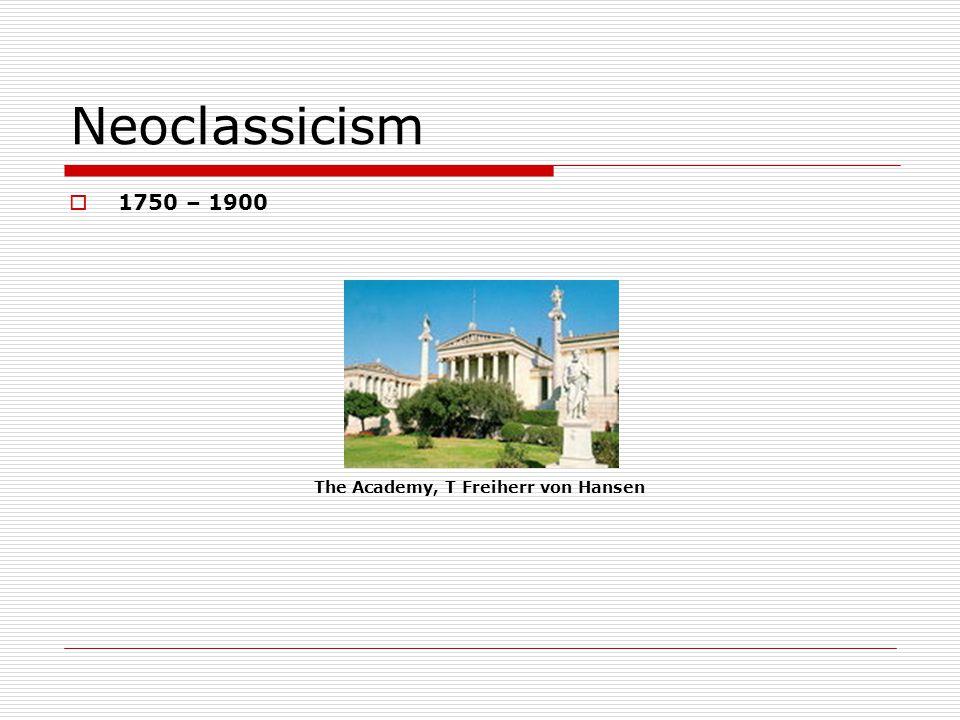 Neoclassicism 1750 – 1900 The Academy, T Freiherr von Hansen