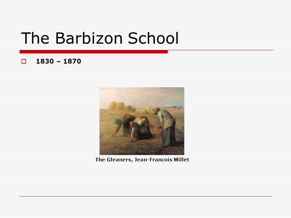The Barbizon School 1830 – 1870 The Gleaners, Jean-Francois Millet