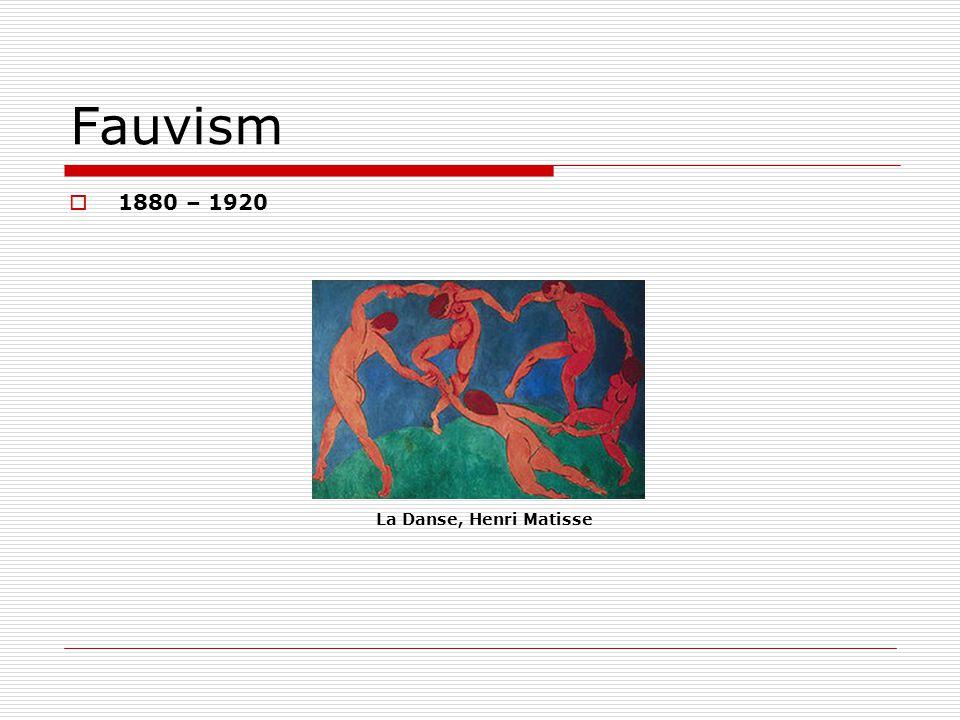 Fauvism 1880 – 1920 La Danse, Henri Matisse