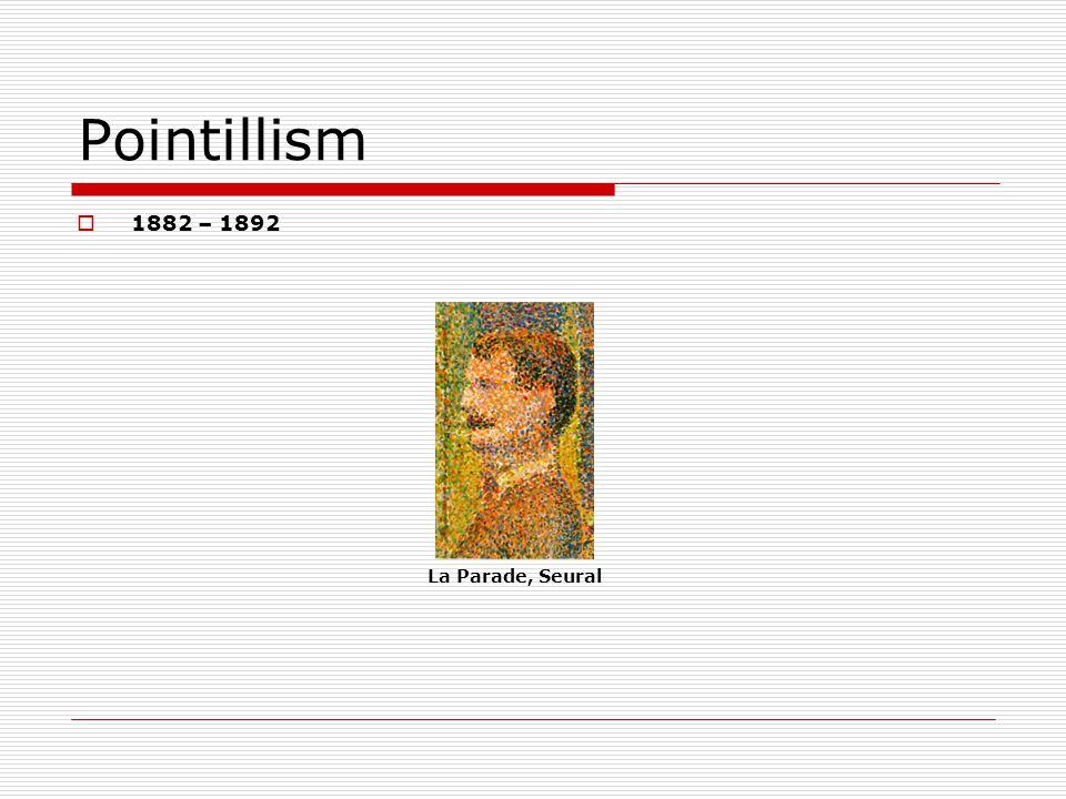 Pointillism 1882 – 1892 La Parade, Seural