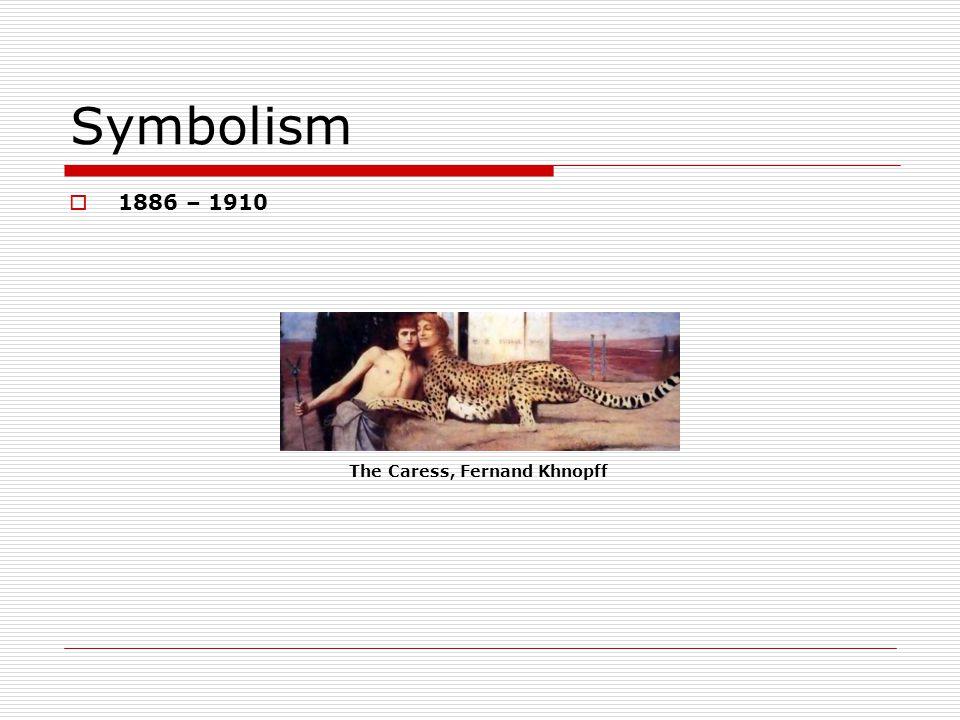 Symbolism 1886 – 1910 The Caress, Fernand Khnopff