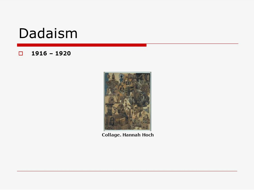 Dadaism 1916 – 1920 Collage. Hannah Hoch
