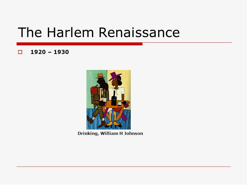 The Harlem Renaissance 1920 – 1930 Drinking, William H Johnson