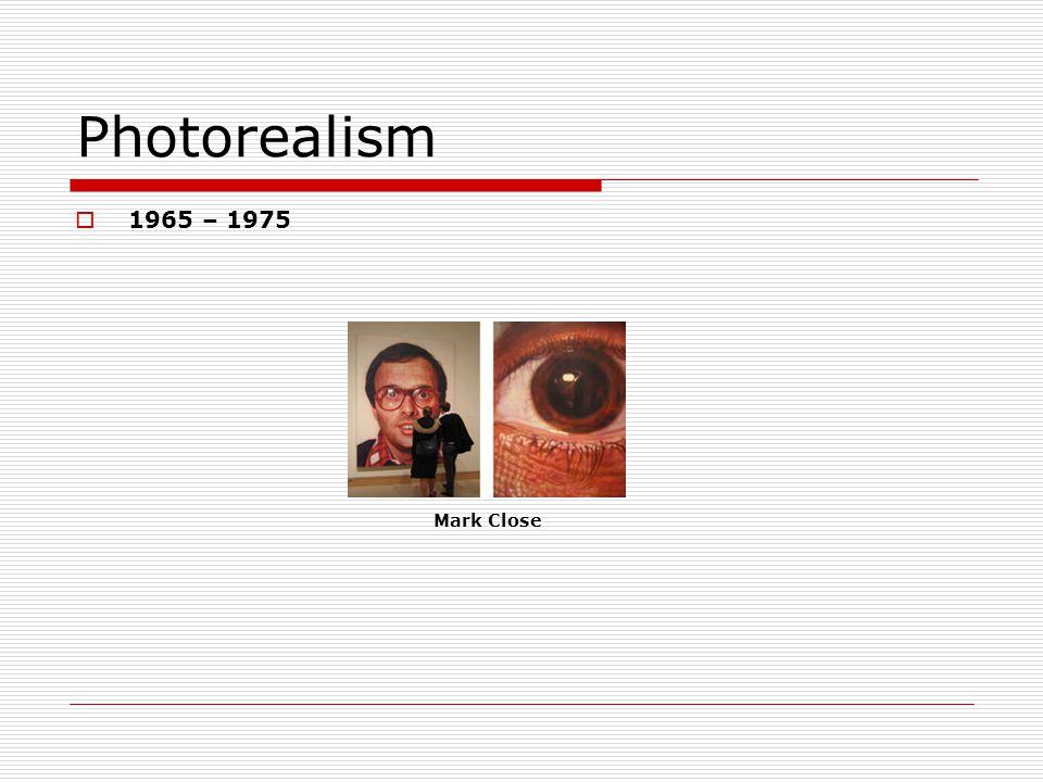 Photorealism 1965 – 1975 Mark Close