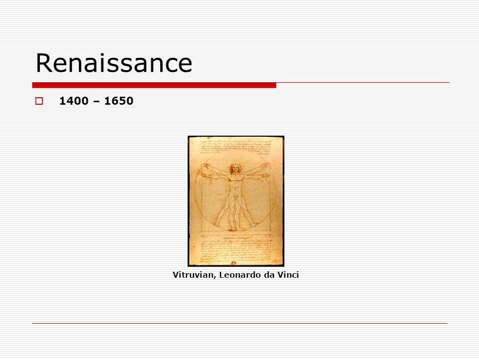 Renaissance 1400 – 1650 Vitruvian, Leonardo da Vinci