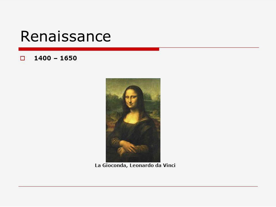 Renaissance 1400 – 1650 La Gioconda, Leonardo da Vinci