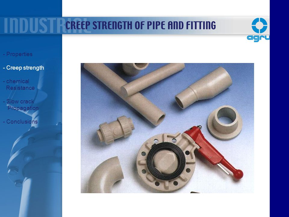 CREEP STRENGTH OF PIPE AND FITTING - Properties - Creep strength - chemical Resistance - Slow crack Propagation - Conclusions