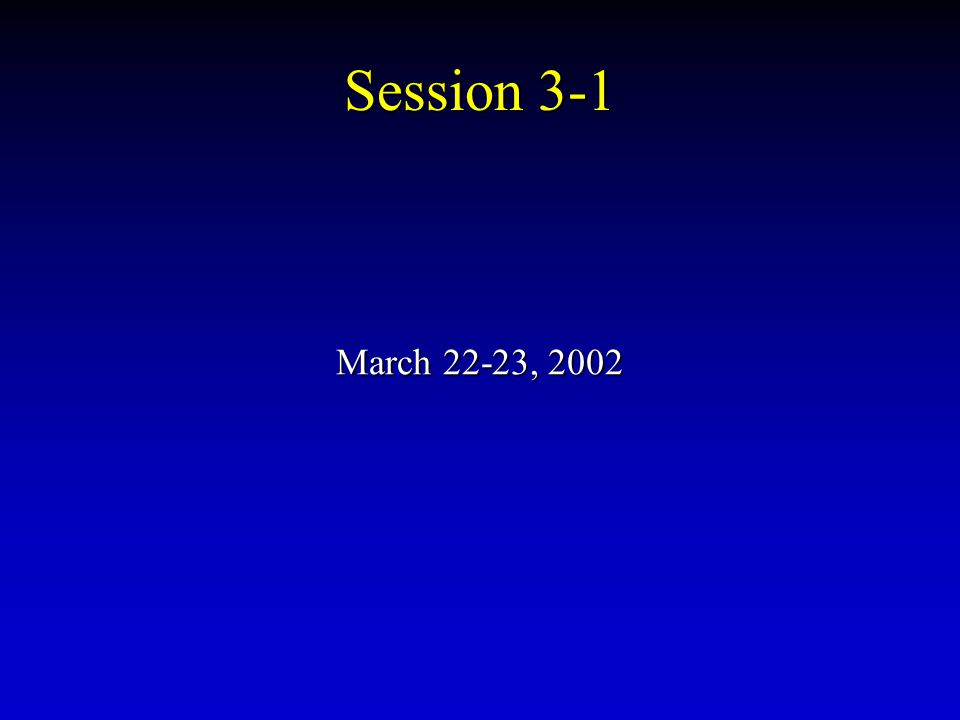 Session 3-1 March 22-23, 2002