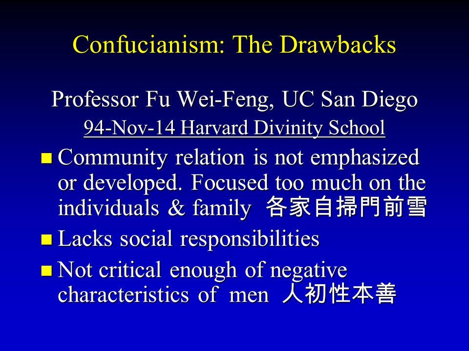 Confucianism: The Drawbacks Professor Fu Wei-Feng, UC San Diego 94-Nov-14 Harvard Divinity School Community relation is not emphasized or developed. F