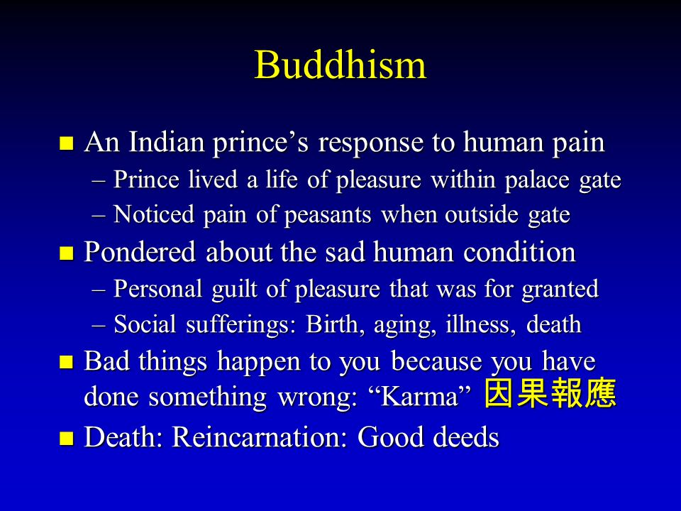 Buddhism An Indian princes response to human pain –P–P–P–Prince lived a life of pleasure within palace gate –N–N–N–Noticed pain of peasants when outsi