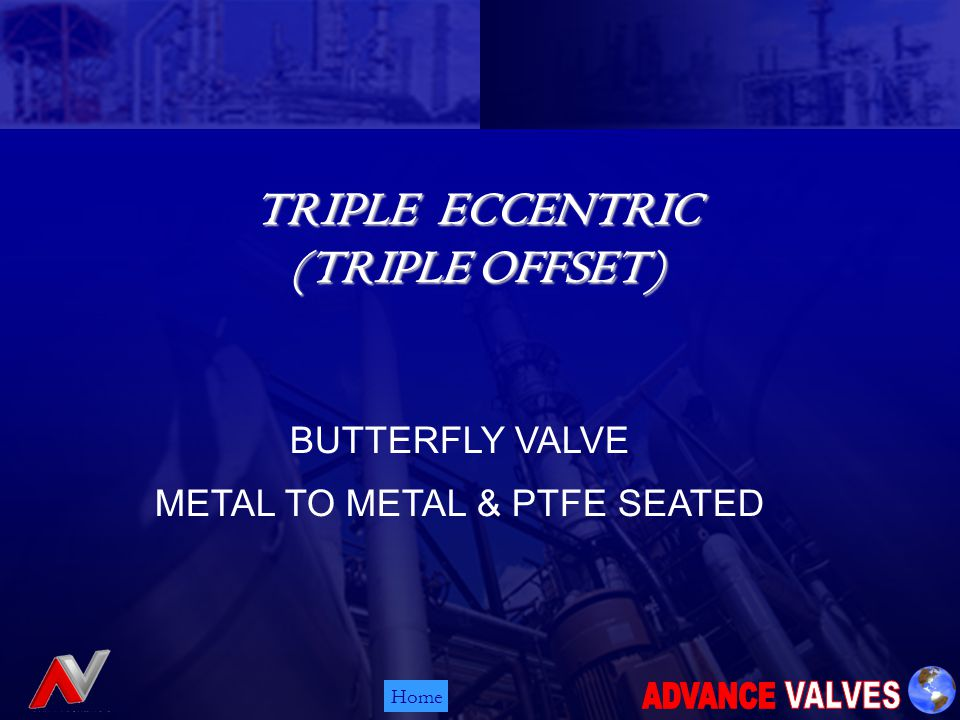 Home TRIPLE ECCENTRIC (TRIPLE OFFSET) TRIPLE ECCENTRIC (TRIPLE OFFSET) BUTTERFLY VALVE METAL TO METAL & PTFE SEATED