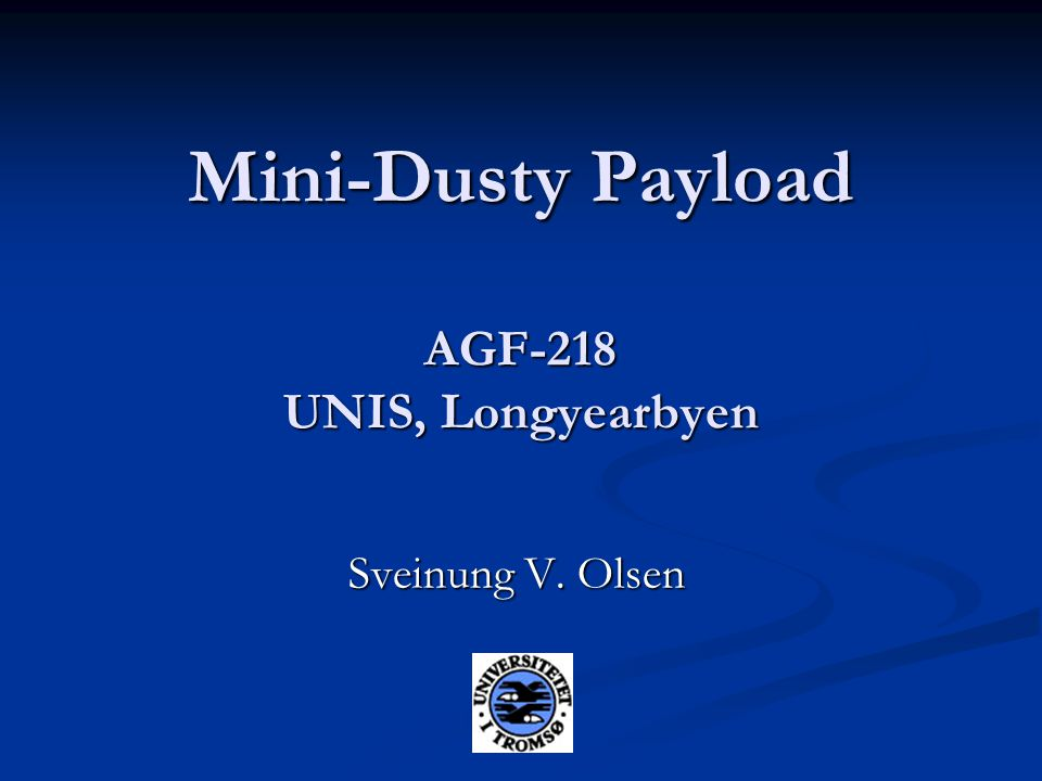 Mini-Dusty Payload AGF-218 UNIS, Longyearbyen Sveinung V. Olsen
