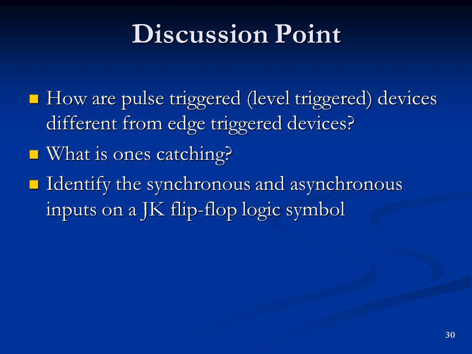 Discussion Point How are pulse triggered (level triggered) devices different from edge triggered devices.
