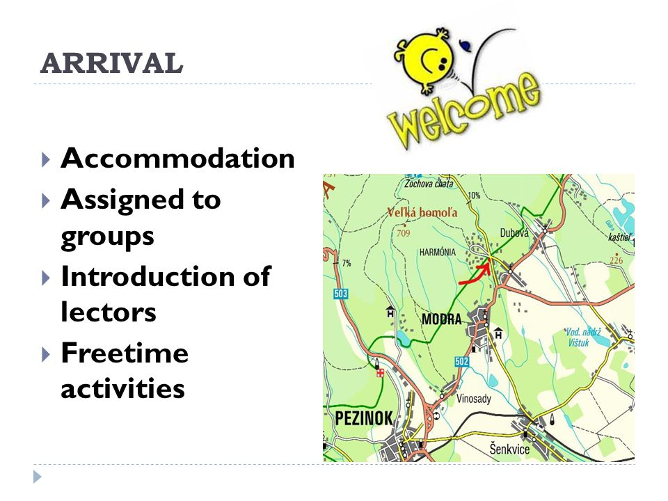 ARRIVAL Accommodation Assigned to groups Introduction of lectors Freetime activities