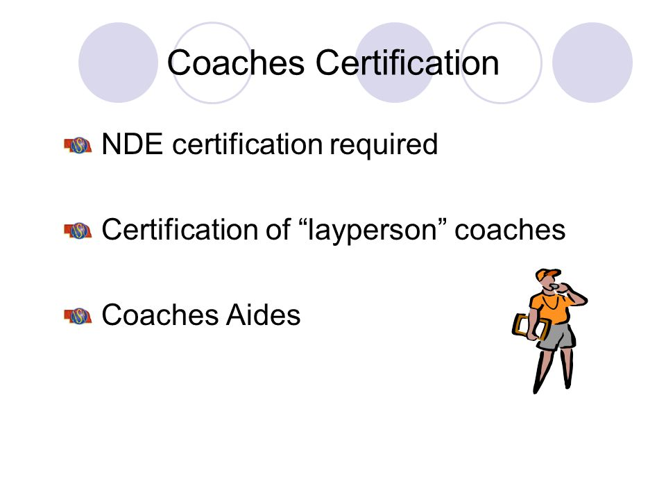 Coaches Certification NDE certification required Certification of layperson coaches Coaches Aides