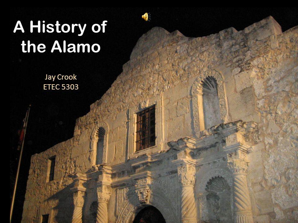 A History of the Alamo Jay Crook ETEC 5303