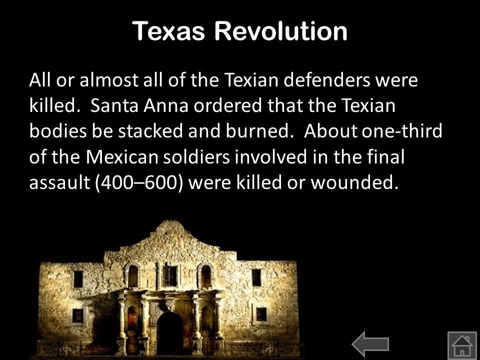 Texas Revolution On February 23 the Mexican army, under the command of General Antonio Lopez de Santa Anna, arrived in San Antonio de Bexar.