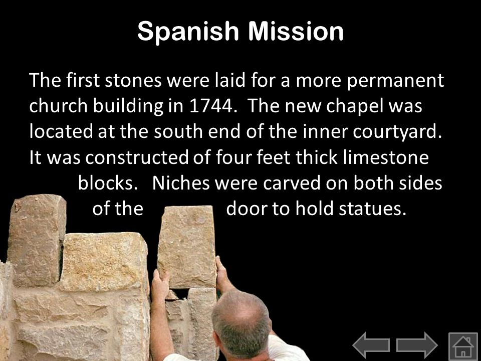Spanish Mission The first stones were laid for a more permanent church building in 1744.