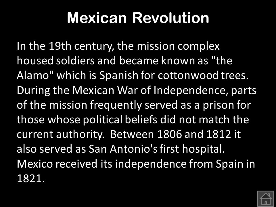 Mexican Revolution In the 19th century, the mission complex housed soldiers and became known as the Alamo which is Spanish for cottonwood trees.