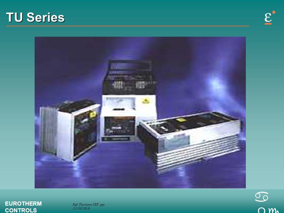 Ref: Thyristors SRF.ppt (11/06/2014) EUROTHERM CONTROLS a bc TU Series