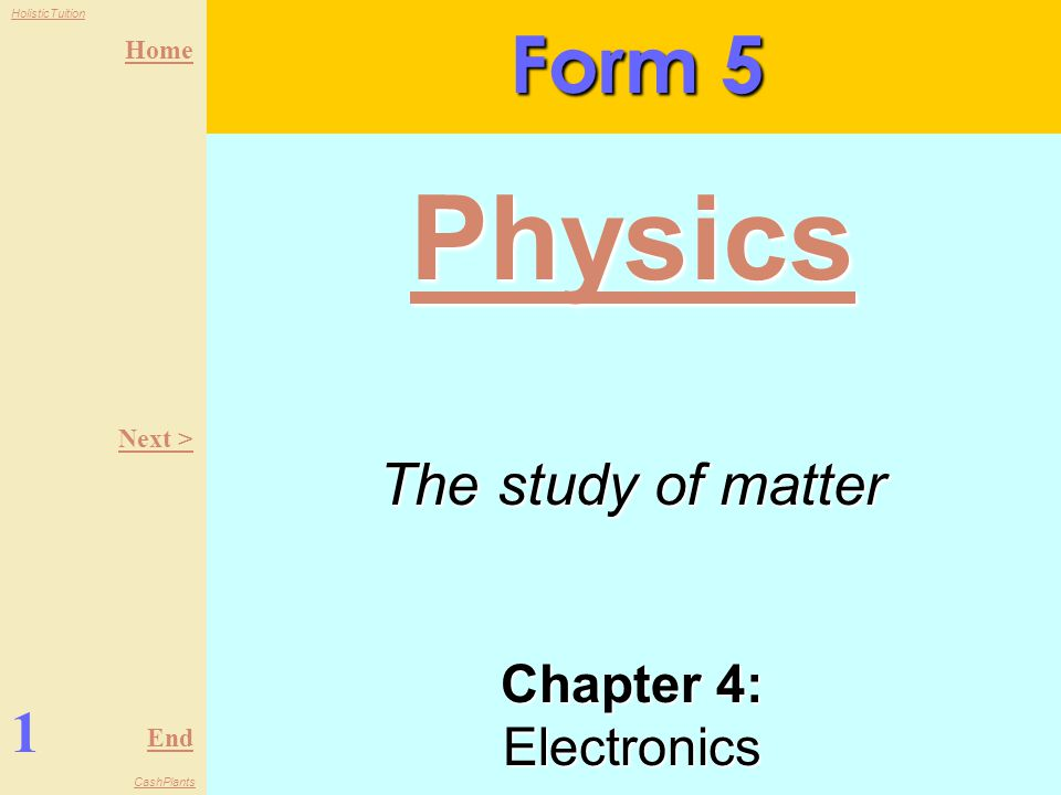 Home End HolisticTuition CashPlants Chapter 4: Electronics Form 5 1 Physics Next > The study of matter