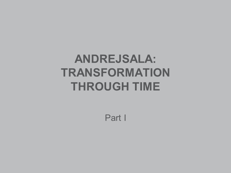 ANDREJSALA: TRANSFORMATION THROUGH TIME Part I