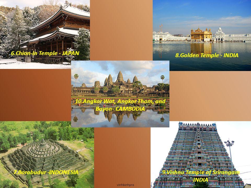vinhbinhpro 6.Chion-in Temple - JAPAN 7.Borobudur -INDONESIA 10.Angkor Wat, Angkor Thom, and Bayon- CAMBODIA