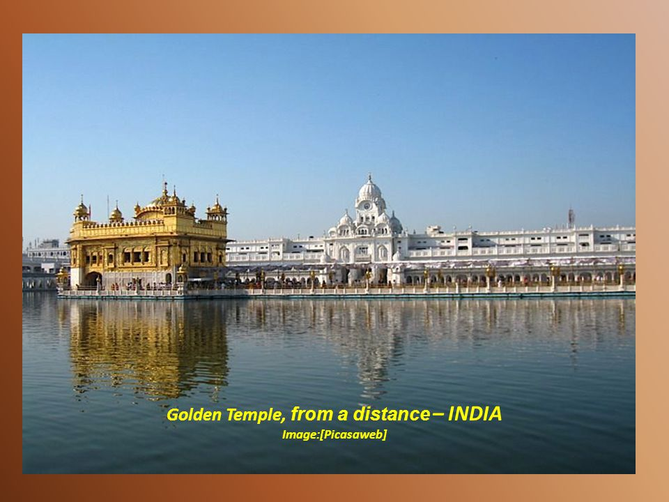 The Harmandir Sahib (meaning The Abode of God) or simply the Golden Temple [wiki] in Punjab, India is the most sacred shrine of Sikhism.
