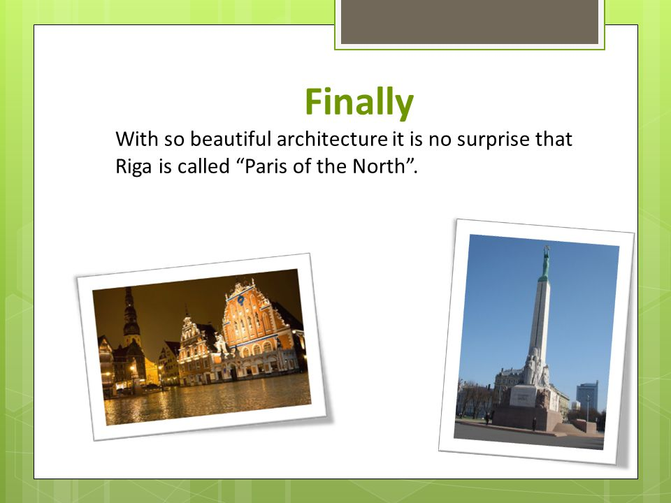 Finally With so beautiful architecture it is no surprise that Riga is called Paris of the North.