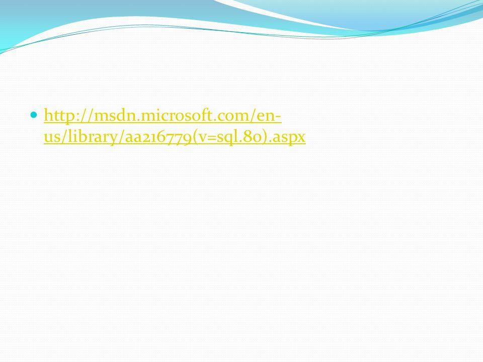 http://msdn.microsoft.com/en- us/library/aa216779(v=sql.80).aspx http://msdn.microsoft.com/en- us/library/aa216779(v=sql.80).aspx