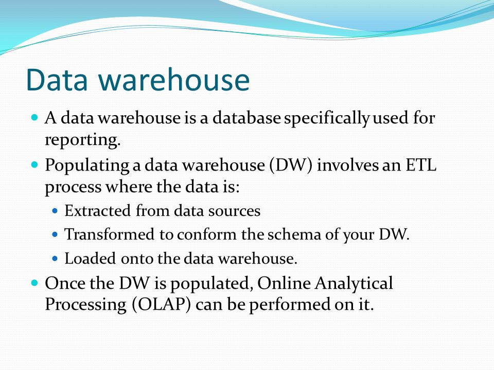 Data warehouse A data warehouse is a database specifically used for reporting.