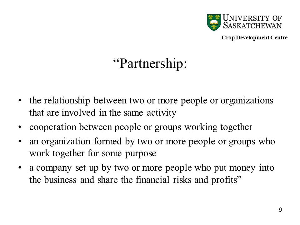 9 Partnership: the relationship between two or more people or organizations that are involved in the same activity cooperation between people or group