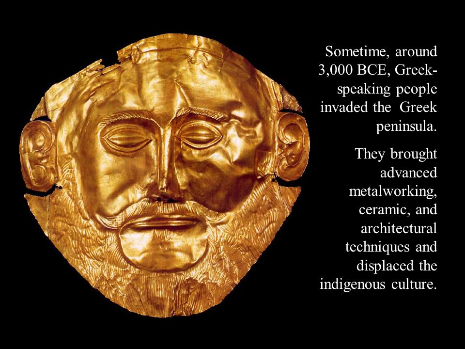 Sometime, around 3,000 BCE, Greek- speaking people invaded the Greek peninsula. They brought advanced metalworking, ceramic, and architectural techniq