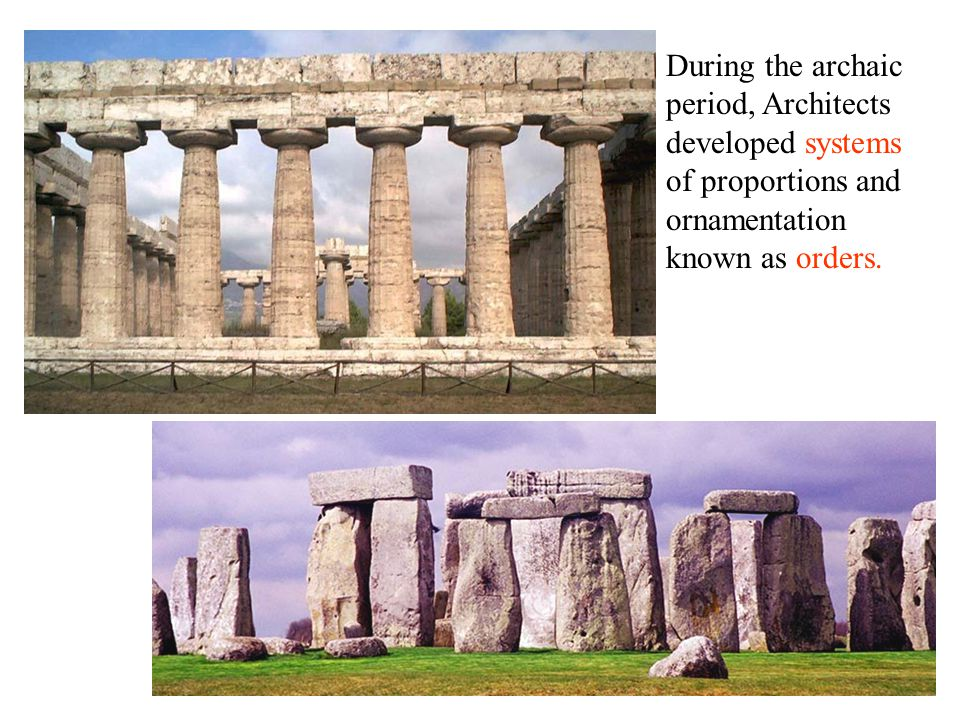 During the archaic period, Architects developed systems of proportions and ornamentation known as orders.