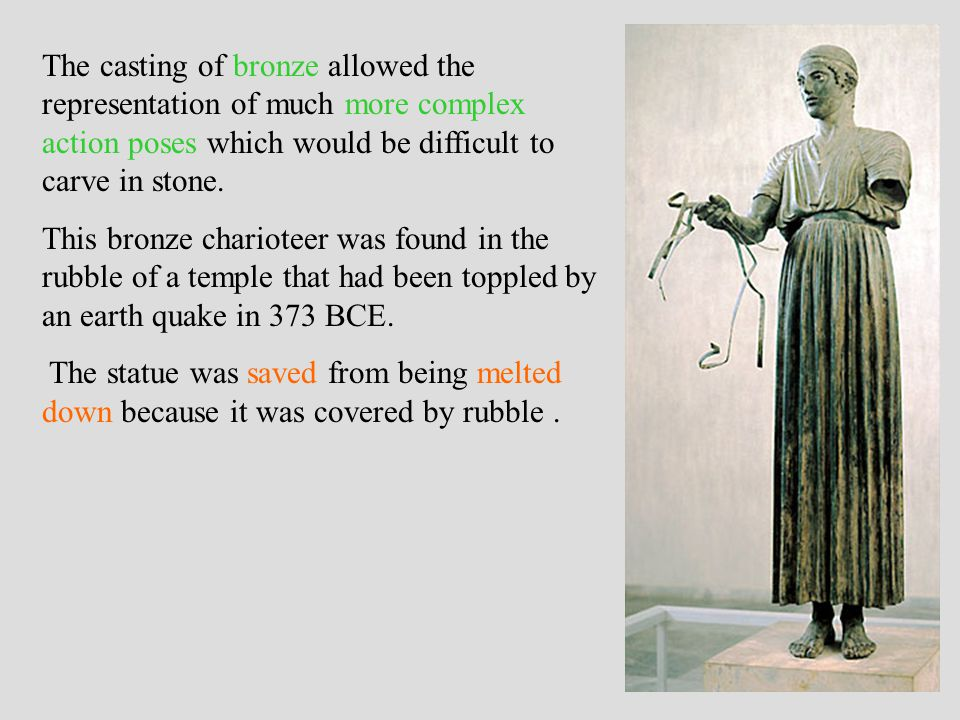 The casting of bronze allowed the representation of much more complex action poses which would be difficult to carve in stone. This bronze charioteer