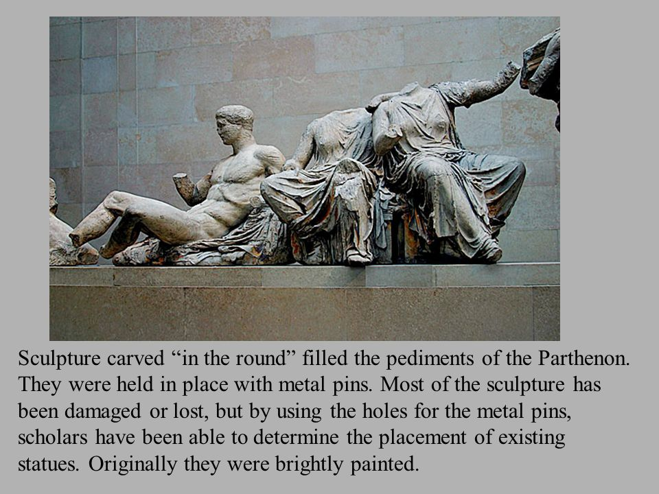 Sculpture carved in the round filled the pediments of the Parthenon.