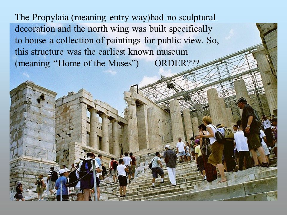 The Propylaia (meaning entry way)had no sculptural decoration and the north wing was built specifically to house a collection of paintings for public view.