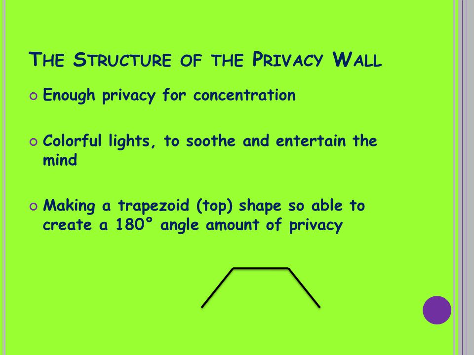 T HE S TRUCTURE OF THE P RIVACY W ALL Enough privacy for concentration Colorful lights, to soothe and entertain the mind Making a trapezoid (top) shape so able to create a 180° angle amount of privacy