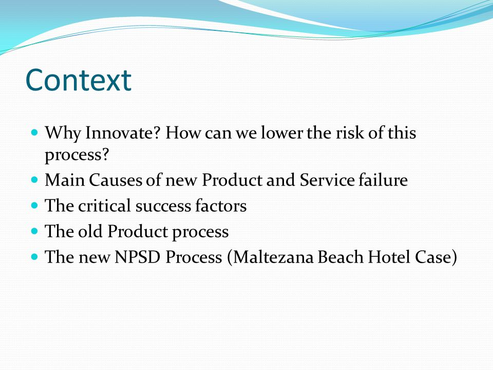 Context Why Innovate. How can we lower the risk of this process.